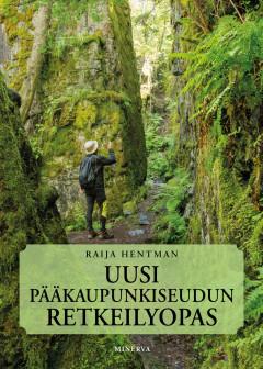 Kirja: Uusi pääkaupunkiseudun retkeilyopas (Raija Hentman)